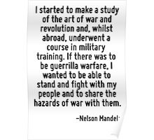 I started to make a study of the art of war and revolution and, whilst abroad, underwent a course in military training. If there was to be guerrilla warfare, I wanted to be able to stand and fight wi Poster