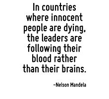 In countries where innocent people are dying, the leaders are following their blood rather than their brains. Photographic Print