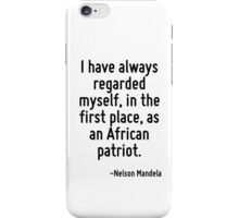 I have always regarded myself, in the first place, as an African patriot. iPhone Case/Skin
