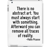 There is no abstract art. You must always start with something. Afterward you can remove all traces of reality. iPad Case/Skin