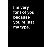 I'm very font of you because you're just my type. [Dark] Photographic Print