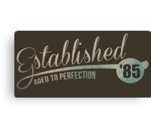 Established '85 Aged to Perfection Canvas Print