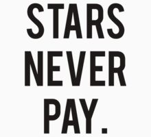 Stars Never Pay. by namegame