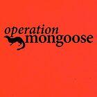 Operation Mongoose by uponastorm