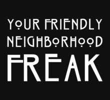 Your Friendly Neighborhood Freak by TheShirtYurt