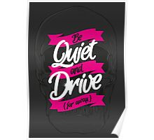 BE QUIET AND DRIVE Poster