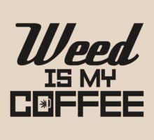 Weed is my Coffee by FreshThreadShop