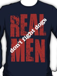 REAL MEN don't fight dogs T-Shirt