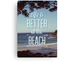 Life is Better at the Beach! Canvas Print