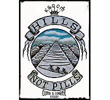 Hills Not Pills Photographic Print