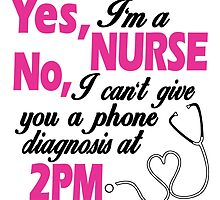 YES I'A A NURSE NO I CAN'T GIVE YOU A PHONE DIAGNOSIS AT 2PM by inkedcreatively