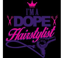 I'M A DOPE HAIRSTYLIST Photographic Print