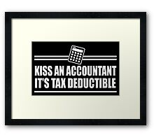KISS AN ACCOUNTANT IT'S TAX DEDUCTIBLE Framed Print