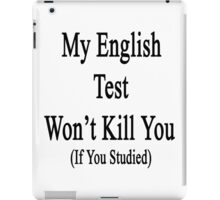 My English Test Won't Kill You If You Studied  iPad Case/Skin