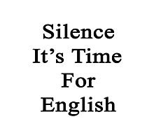 Silence It's Time For English  Photographic Print