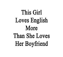 This Girl Loves English More Than She Loves Her Boyfriend  Photographic Print