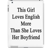 This Girl Loves English More Than She Loves Her Boyfriend  iPad Case/Skin