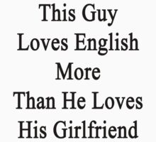 This Guy Loves English More Than He Loves His Girlfriend  by supernova23