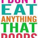 I Don't Eat Anything That Poops by Samitha Hess