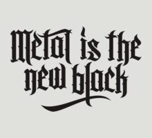 Metal is the new black No.1 (black) by MysticIsland