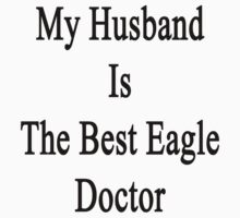 My Husband Is The Best Eagle Doctor  by supernova23
