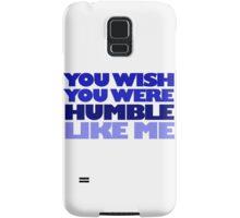 You wish you were humble like me Samsung Galaxy Case/Skin