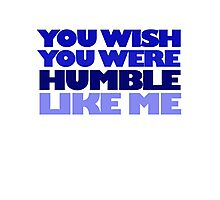 You wish you were humble like me Photographic Print