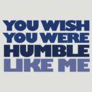You wish you were humble like me by digerati