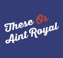 These O's Ain't Royal by Chasingbart