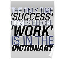 The Only Time 'SUCCESS' Comes Before 'WORK' Is In The DICTIONARY. Poster