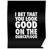 I Bet That You Look Good On The Dancfloor Poster