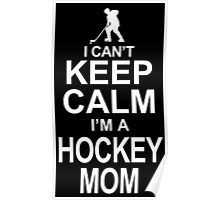 I CAN'T KEEP CALM I'M A HOCKEY MOM Poster