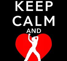 KEEP CALM AND LOVE ZUMBA by inkedcreatively