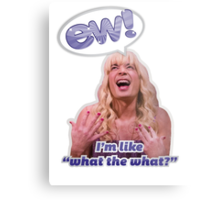 EW! Sara - I'm like what the what? Metal Print