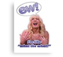 EW! Sara - I'm like what the what? Canvas Print