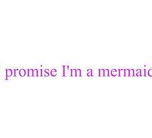 I Promise I'm a Mermaid by beachberries