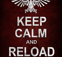 Keep Calm and RELOAD by A-Mac