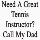 Need A Great Tennis Instructor? Call My Dad  by supernova23