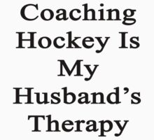 Coaching Hockey Is My Husband's Therapy  by supernova23