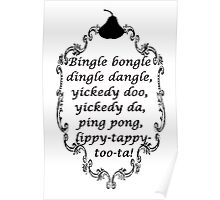 """Bingle bongle dingle dangle, yickity doo, yickity da, ping pong, lippy-tappy-too-ta"" Poster"