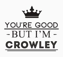 You're Good But I'm Crowley by beachqueen17