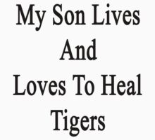 My Son Lives And Loves To Heal Tigers  by supernova23