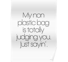 My Non Plastic Bag Is Totally Judging You. Just Sayin' Poster