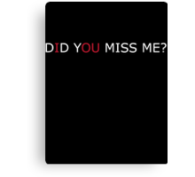 Did you miss me Canvas Print