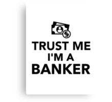 Trust me I'm a Banker Canvas Print