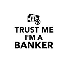 Trust me I'm a Banker Photographic Print
