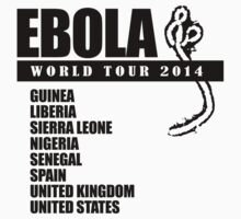 Ebola World Tour by RightWingCloth