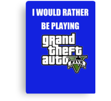 I Would Rather Be Playing - GTA V Canvas Print