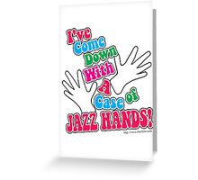 A Case of Jazz Hands Greeting Card