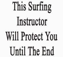 This Surfing Instructor Will Protect You Until The End  by supernova23